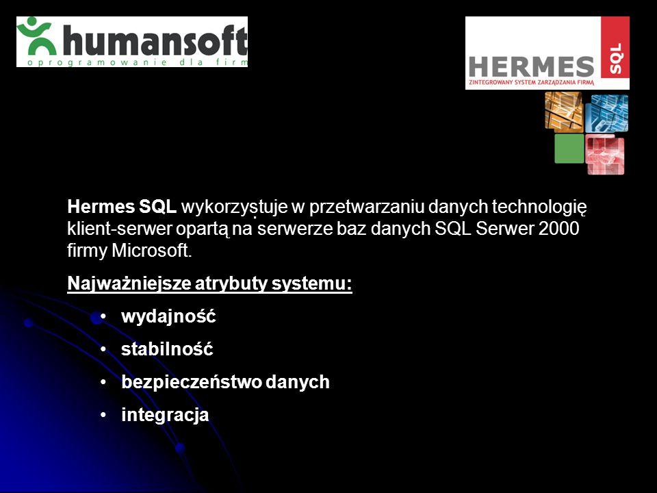 . Hermes SQL wykorzystuje w przetwarzaniu danych technologię klient-serwer opartą na serwerze baz danych SQL Serwer 2000 firmy Microsoft. Najważniejsz