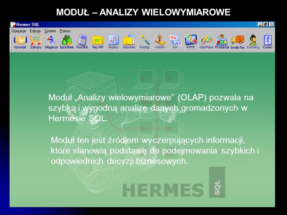 """MODUŁ – ANALIZY WIELOWYMIAROWE Moduł """"Analizy wielowymiarowe"""" (OLAP) pozwala na szybką i wygodną analizę danych gromadzonych w Hermesie SQL. Moduł ten"""