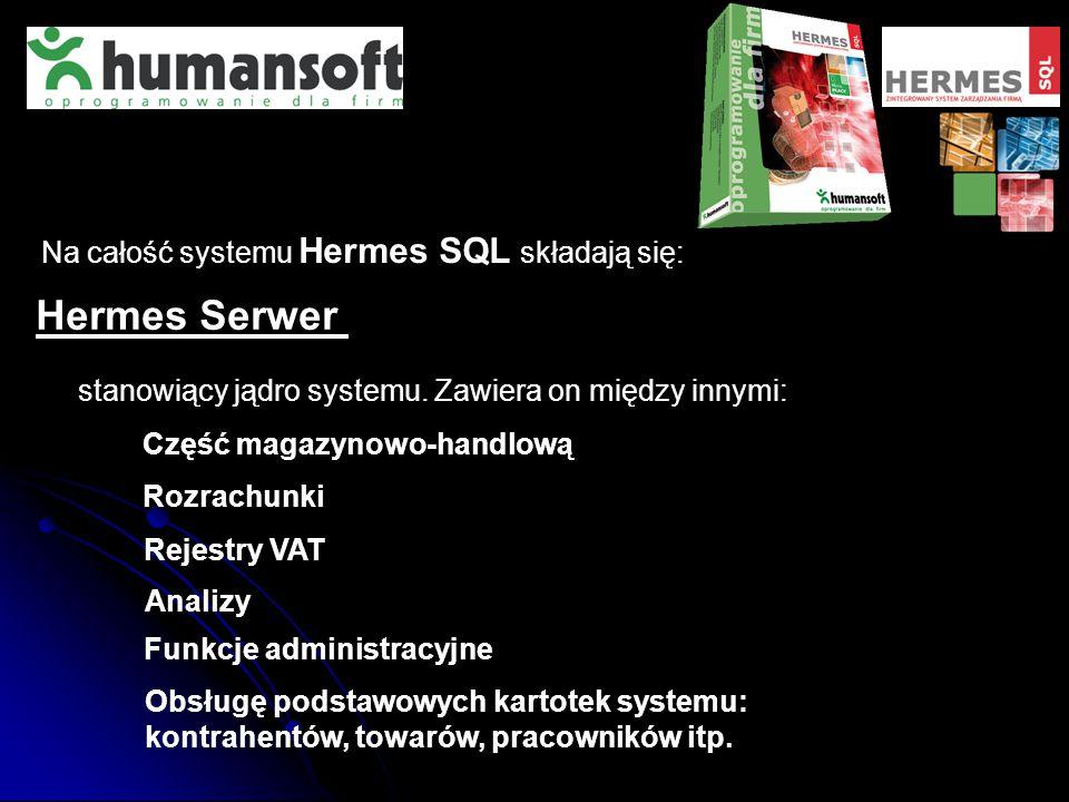 Na całość systemu Hermes SQL składają się: Hermes Serwer stanowiący jądro systemu. Zawiera on między innymi: Część magazynowo-handlową Rozrachunki Rej