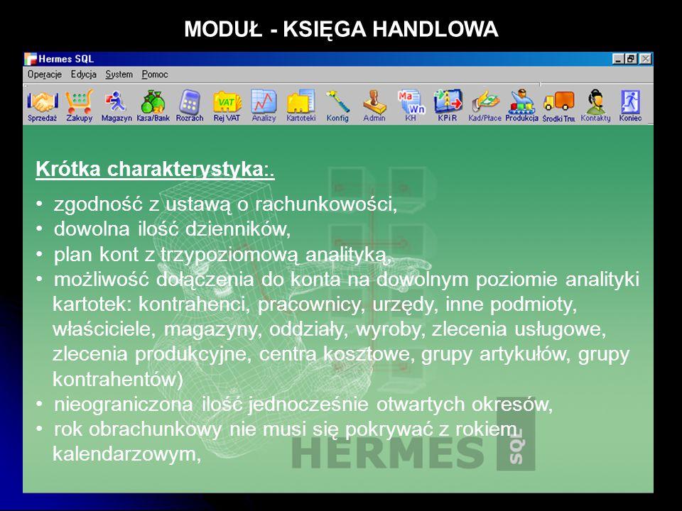 MODUŁ - KSIĘGA HANDLOWA Krótka charakterystyka:. zgodność z ustawą o rachunkowości, dowolna ilość dzienników, plan kont z trzypoziomową analityką, moż