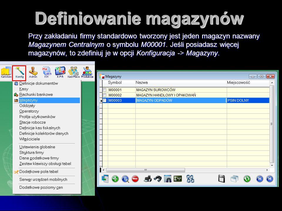 Definiowanie magazynów Przy zakładaniu firmy standardowo tworzony jest jeden magazyn nazwany Magazynem Centralnym o symbolu M00001. Jeśli posiadasz wi
