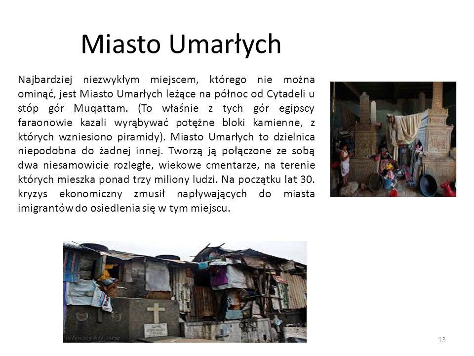 Miasto Umarłych Najbardziej niezwykłym miejscem, którego nie można ominąć, jest Miasto Umarłych leżące na północ od Cytadeli u stóp gór Muqattam. (To