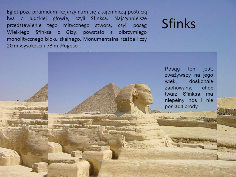 Sfinks Egipt poza piramidami kojarzy nam się z tajemniczą postacią lwa o ludzkiej głowie, czyli Sfinksa. Najsłynniejsze przedstawienie tego mitycznego