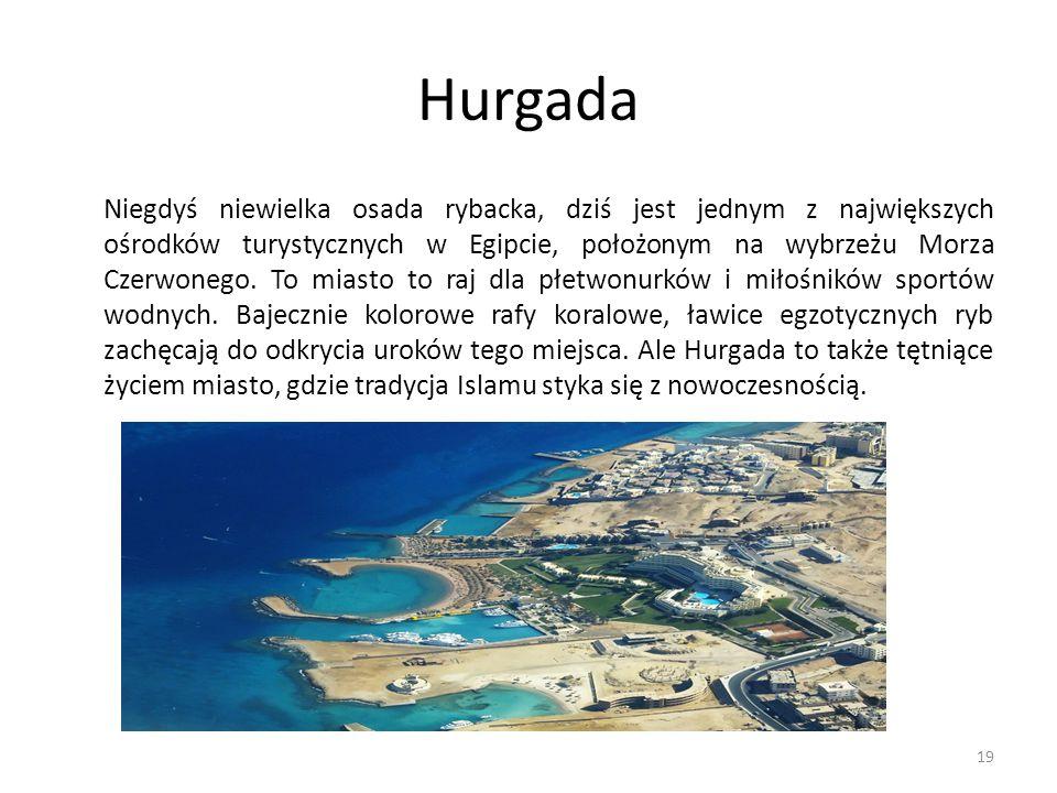 Hurgada Niegdyś niewielka osada rybacka, dziś jest jednym z największych ośrodków turystycznych w Egipcie, położonym na wybrzeżu Morza Czerwonego. To