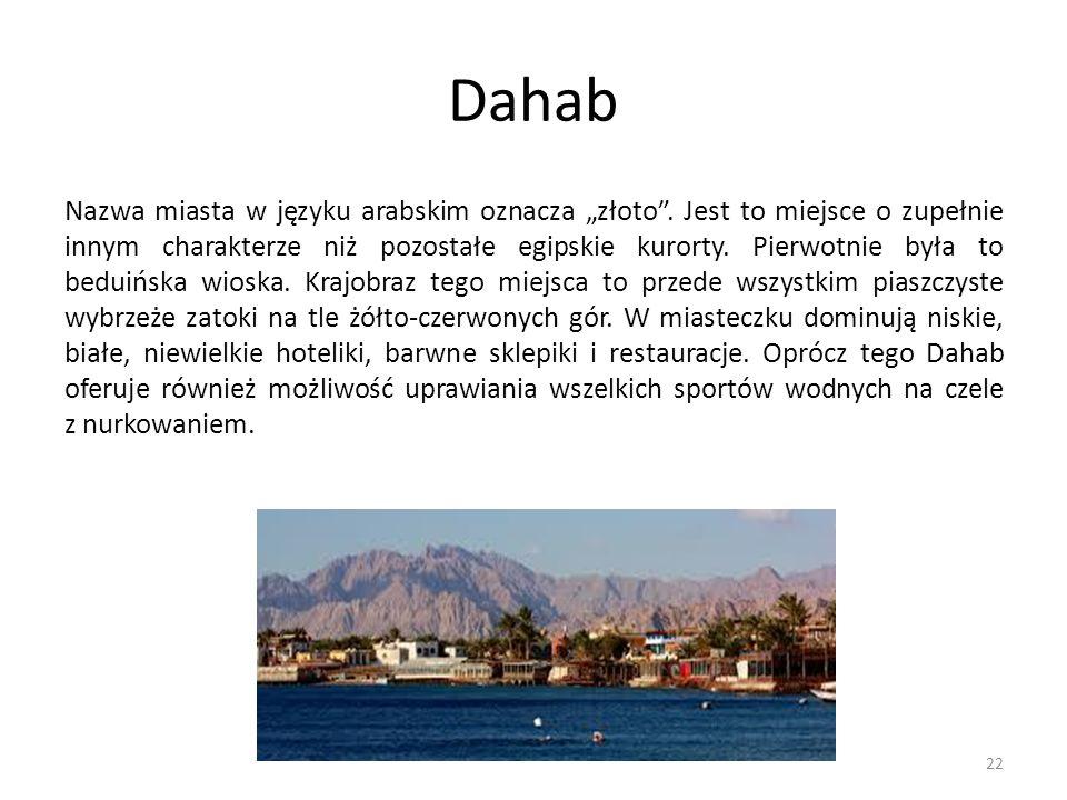 """Dahab Nazwa miasta w języku arabskim oznacza """"złoto"""". Jest to miejsce o zupełnie innym charakterze niż pozostałe egipskie kurorty. Pierwotnie była to"""