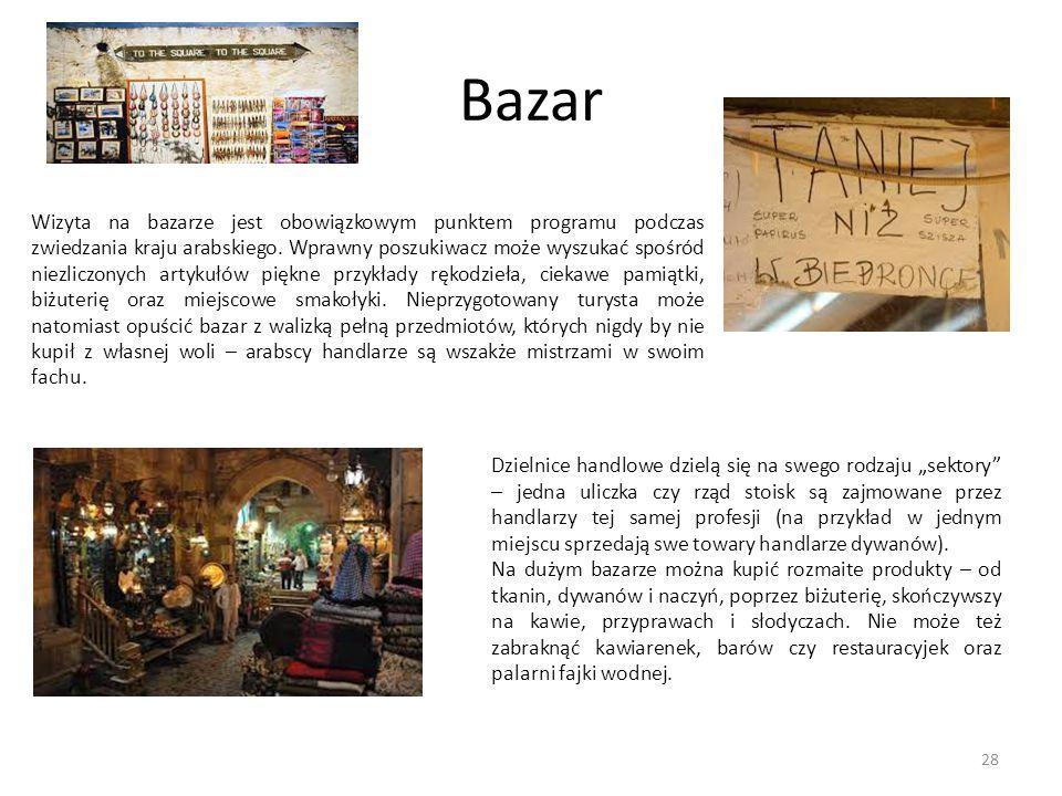 Bazar Wizyta na bazarze jest obowiązkowym punktem programu podczas zwiedzania kraju arabskiego. Wprawny poszukiwacz może wyszukać spośród niezliczonyc