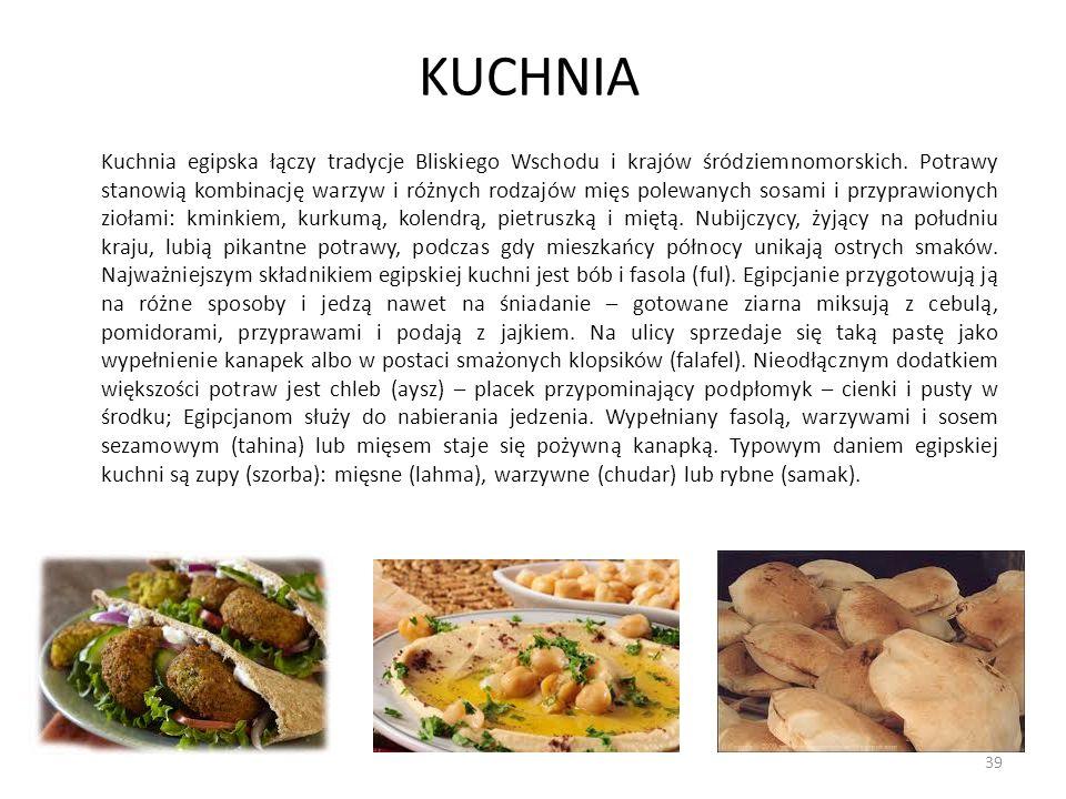 KUCHNIA Kuchnia egipska łączy tradycje Bliskiego Wschodu i krajów śródziemnomorskich. Potrawy stanowią kombinację warzyw i różnych rodzajów mięs polew