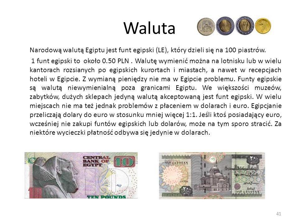Waluta Narodową walutą Egiptu jest funt egipski (LE), który dzieli się na 100 piastrów. 1 funt egipski to około 0.50 PLN. Walutę wymienić można na lot