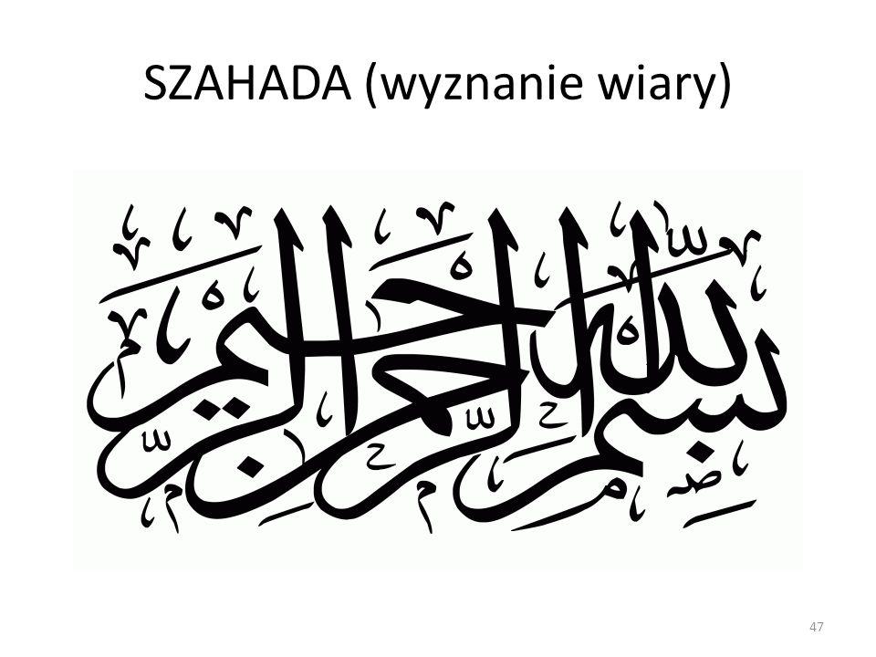SZAHADA (wyznanie wiary) 47