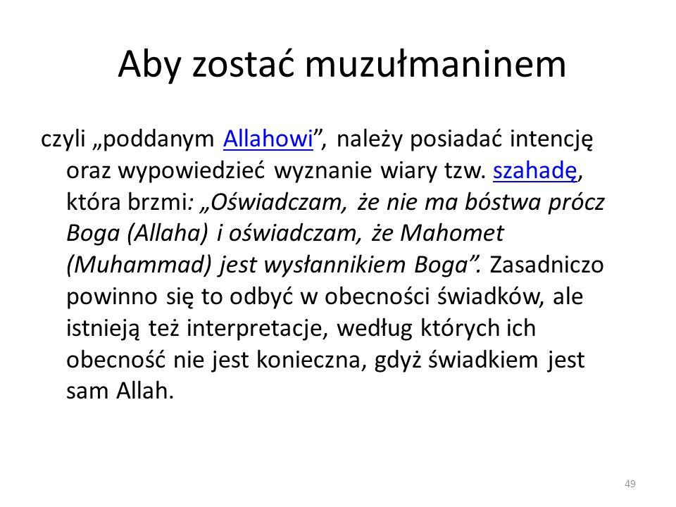 """Aby zostać muzułmaninem czyli """"poddanym Allahowi"""", należy posiadać intencję oraz wypowiedzieć wyznanie wiary tzw. szahadę, która brzmi: """"Oświadczam, ż"""
