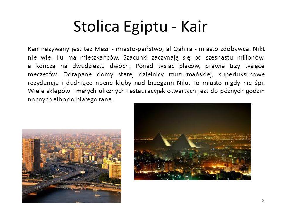Stolica Egiptu - Kair Kair nazywany jest też Masr - miasto-państwo, al Qahira - miasto zdobywca. Nikt nie wie, ilu ma mieszkańców. Szacunki zaczynają
