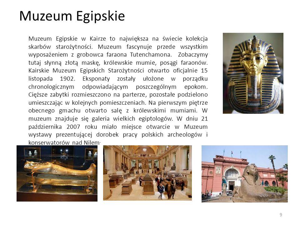 Muzeum Egipskie Muzeum Egipskie w Kairze to największa na świecie kolekcja skarbów starożytności. Muzeum fascynuje przede wszystkim wyposażeniem z gro