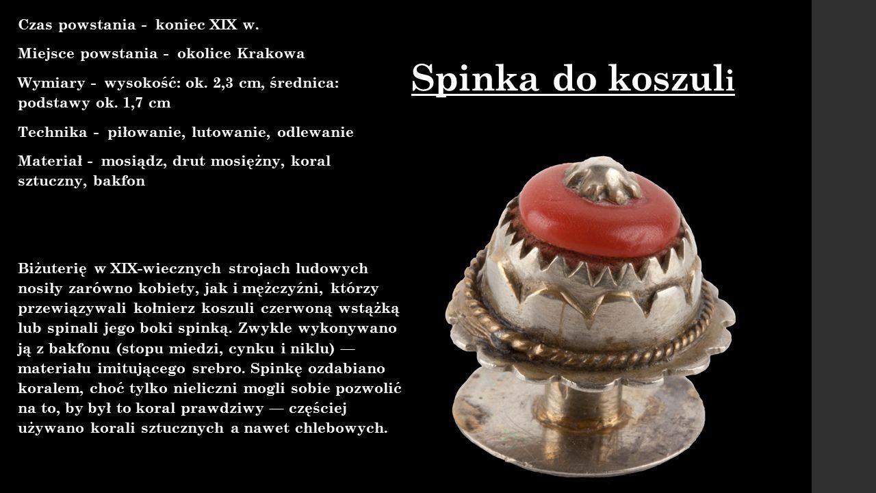 Spinka do koszul i Czas powstania - koniec XIX w. Miejsce powstania - okolice Krakowa Wymiary - wysokość: ok. 2,3 cm, średnica: podstawy ok. 1,7 cm Te