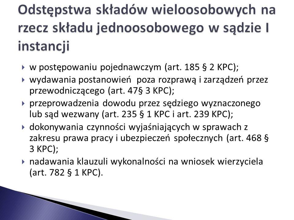  w postępowaniu pojednawczym (art. 185 § 2 KPC);  wydawania postanowień poza rozprawą i zarządzeń przez przewodniczącego (art. 47§ 3 KPC);  przepro