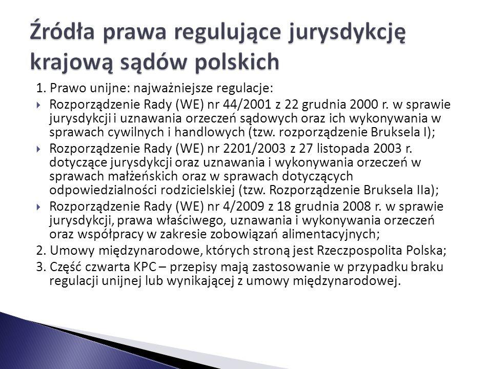 1. Prawo unijne: najważniejsze regulacje:  Rozporządzenie Rady (WE) nr 44/2001 z 22 grudnia 2000 r. w sprawie jurysdykcji i uznawania orzeczeń sądowy