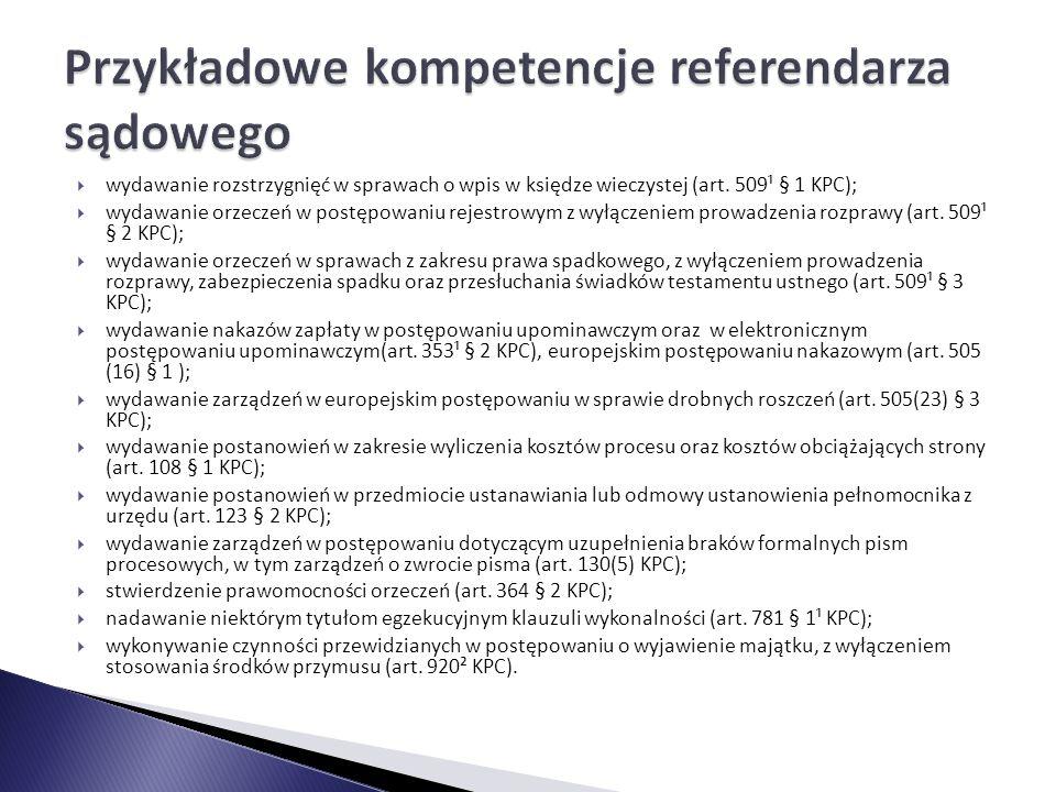  wydawanie rozstrzygnięć w sprawach o wpis w księdze wieczystej (art. 509¹ § 1 KPC);  wydawanie orzeczeń w postępowaniu rejestrowym z wyłączeniem pr