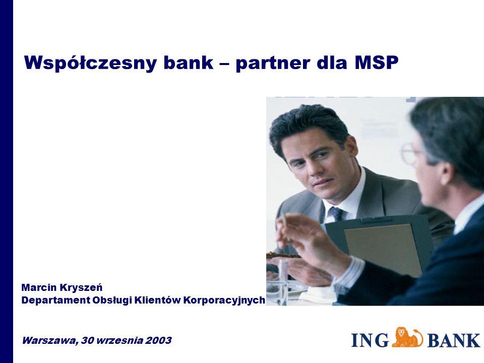 Współczesny bank – partner dla MSP Marcin Kryszeń Departament Obsługi Klientów Korporacyjnych Warszawa, 30 wrzesnia 2003