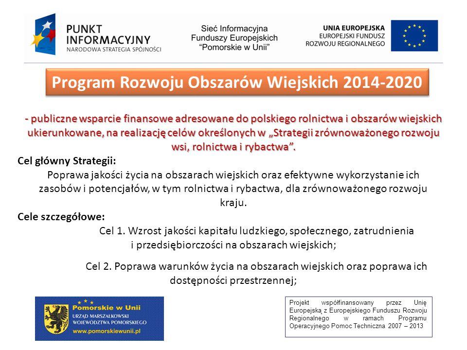 """Projekt współfinansowany przez Unię Europejską z Europejskiego Funduszu Rozwoju Regionalnego w ramach Programu Operacyjnego Pomoc Techniczna 2007 – 2013 Program Rozwoju Obszarów Wiejskich 2014-2020 - publiczne wsparcie finansowe adresowane do polskiego rolnictwa i obszarów wiejskich ukierunkowane, na realizację celów określonych w """"Strategii zrównoważonego rozwoju wsi, rolnictwa i rybactwa ."""