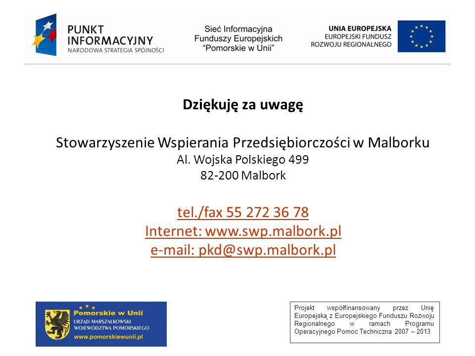 Projekt współfinansowany przez Unię Europejską z Europejskiego Funduszu Rozwoju Regionalnego w ramach Programu Operacyjnego Pomoc Techniczna 2007 – 2013 Dziękuję za uwagę Stowarzyszenie Wspierania Przedsiębiorczości w Malborku Al.