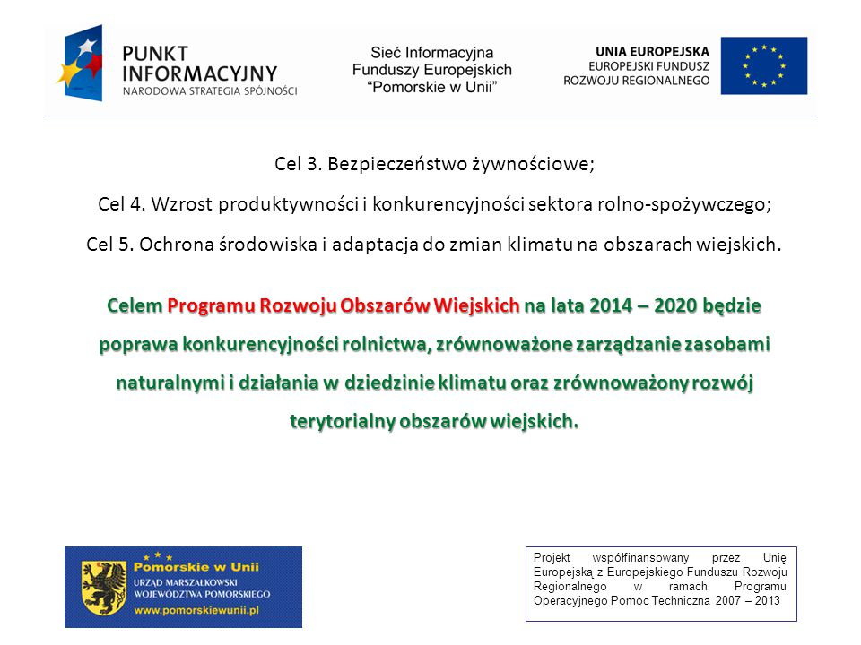 Projekt współfinansowany przez Unię Europejską z Europejskiego Funduszu Rozwoju Regionalnego w ramach Programu Operacyjnego Pomoc Techniczna 2007 – 2013 Cel 3.