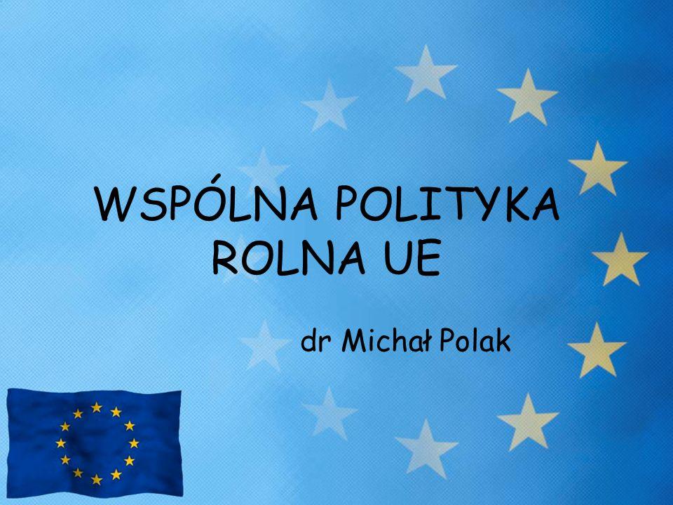 WSPÓLNA POLITYKA ROLNA UE dr Michał Polak