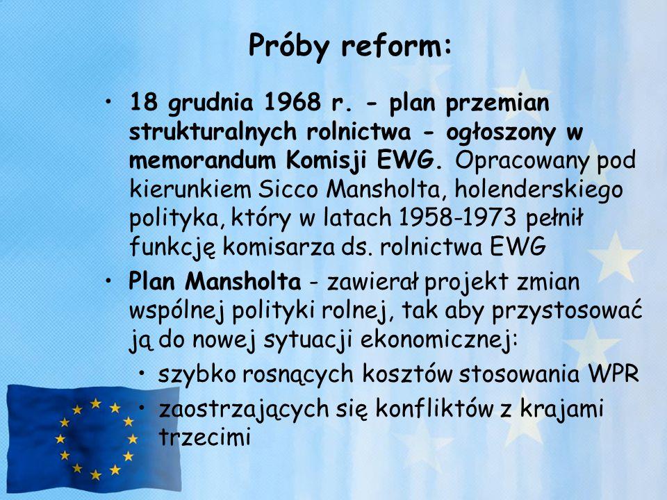 Próby reform: 18 grudnia 1968 r. - plan przemian strukturalnych rolnictwa - ogłoszony w memorandum Komisji EWG. Opracowany pod kierunkiem Sicco Mansho