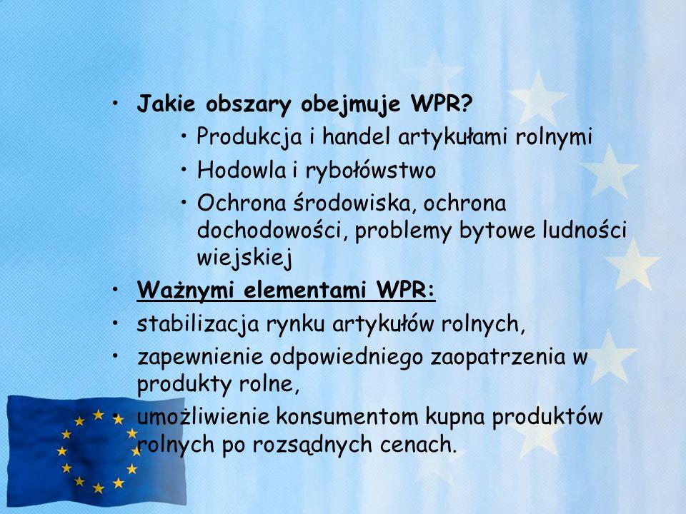 Jakie obszary obejmuje WPR? Produkcja i handel artykułami rolnymi Hodowla i rybołówstwo Ochrona środowiska, ochrona dochodowości, problemy bytowe ludn