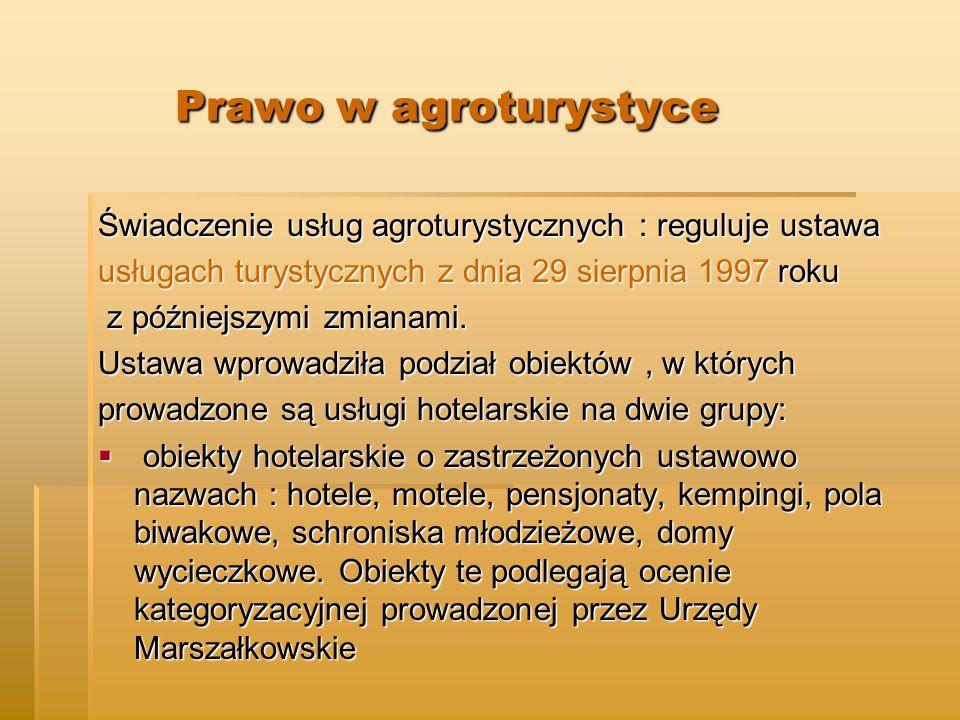 Prawo w agroturystyce Prawo w agroturystyce Świadczenie usług agroturystycznych : reguluje ustawa usługach turystycznych z dnia 29 sierpnia 1997 roku z późniejszymi zmianami.
