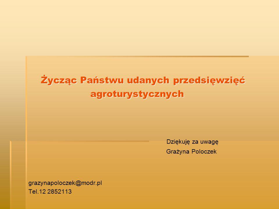 Życząc Państwu udanych przedsięwzięć Życząc Państwu udanych przedsięwzięć agroturystycznych agroturystycznych Dziękuję za uwagę Grażyna Poloczek grazynapoloczek@modr.pl Tel.12 2852113