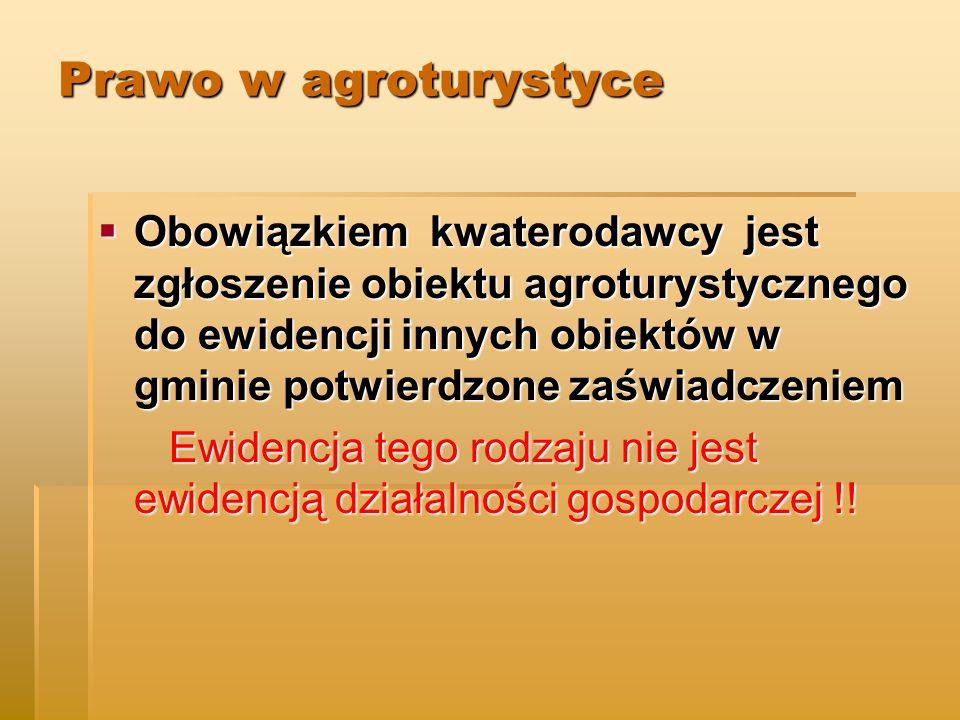 Prawo w agroturystyce  Obowiązkiem kwaterodawcy jest zgłoszenie obiektu agroturystycznego do ewidencji innych obiektów w gminie potwierdzone zaświadczeniem Ewidencja tego rodzaju nie jest ewidencją działalności gospodarczej !.