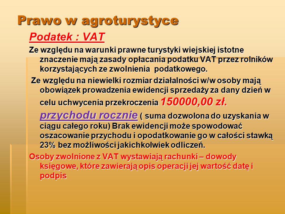 Prawo w agroturystyce Podatek : VAT Ze względu na warunki prawne turystyki wiejskiej istotne znaczenie mają zasady opłacania podatku VAT przez rolników korzystających ze zwolnienia podatkowego.