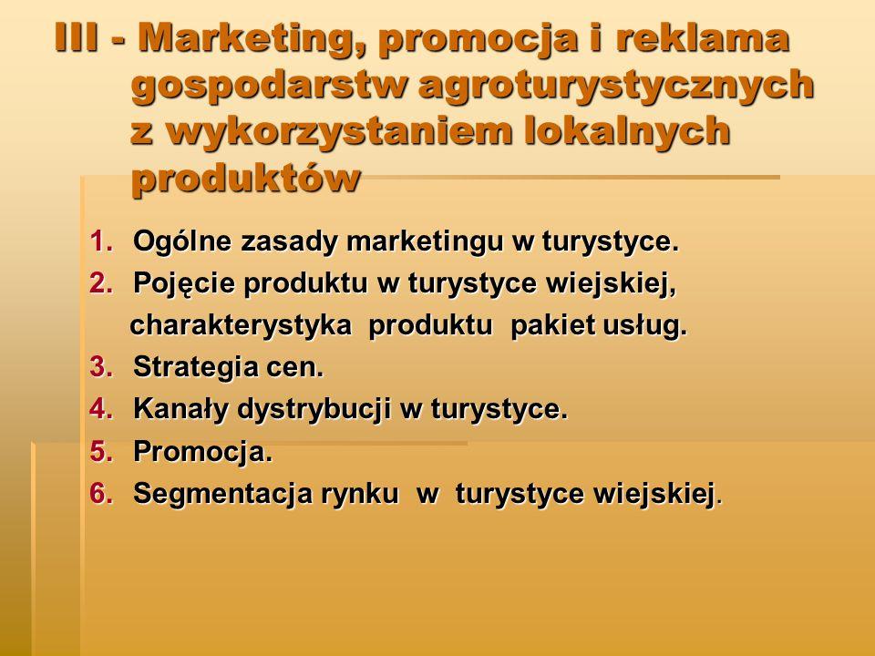 III - Marketing, promocja i reklama gospodarstw agroturystycznych z wykorzystaniem lokalnych produktów 1.Ogólne zasady marketingu w turystyce.
