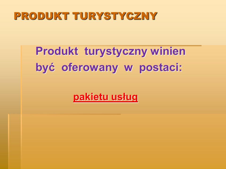 PRODUKT TURYSTYCZNY Produkt turystyczny winien Produkt turystyczny winien być oferowany w postaci: być oferowany w postaci: pakietu usług pakietu usług