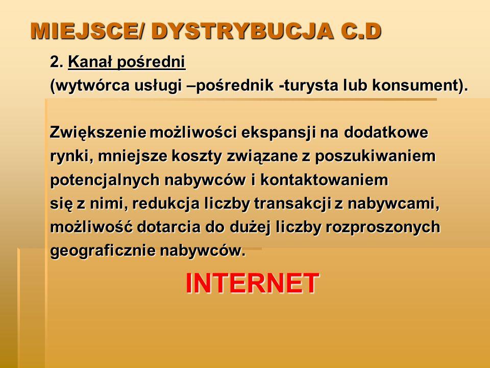 MIEJSCE/ DYSTRYBUCJA C.D 2.Kanał pośredni (wytwórca usługi –pośrednik -turysta lub konsument).