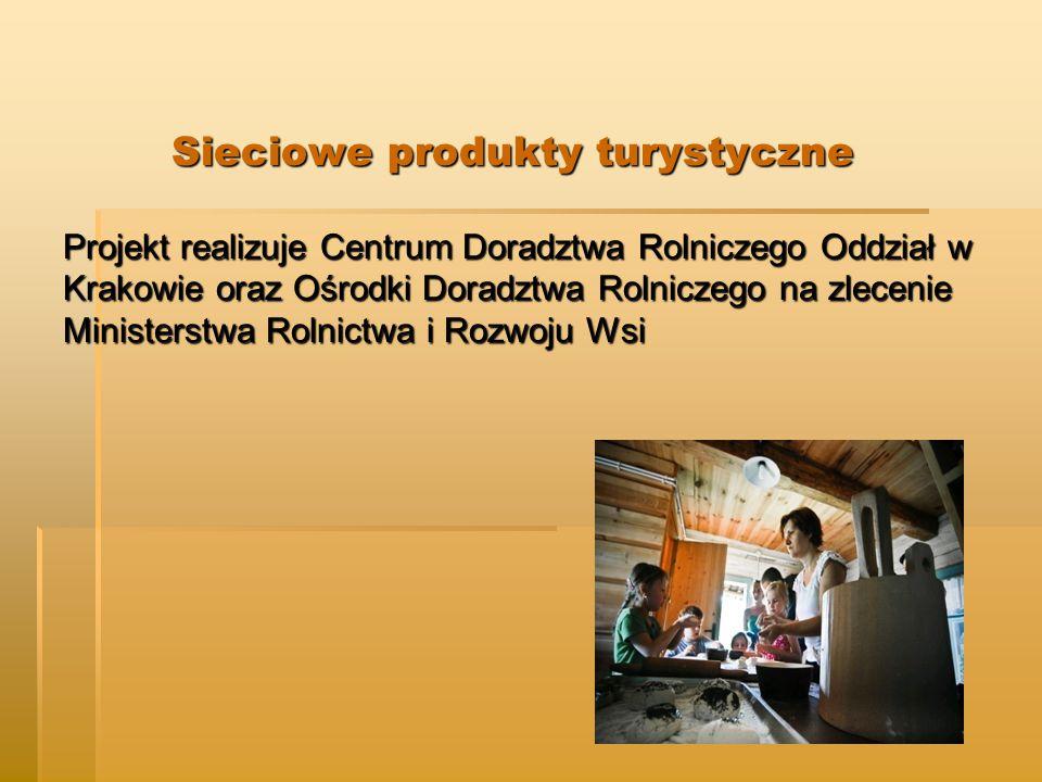 Sieciowe produkty turystyczne Projekt realizuje Centrum Doradztwa Rolniczego Oddział w Krakowie oraz Ośrodki Doradztwa Rolniczego na zlecenie Ministerstwa Rolnictwa i Rozwoju Wsi Sieciowe produkty turystyczne Projekt realizuje Centrum Doradztwa Rolniczego Oddział w Krakowie oraz Ośrodki Doradztwa Rolniczego na zlecenie Ministerstwa Rolnictwa i Rozwoju Wsi