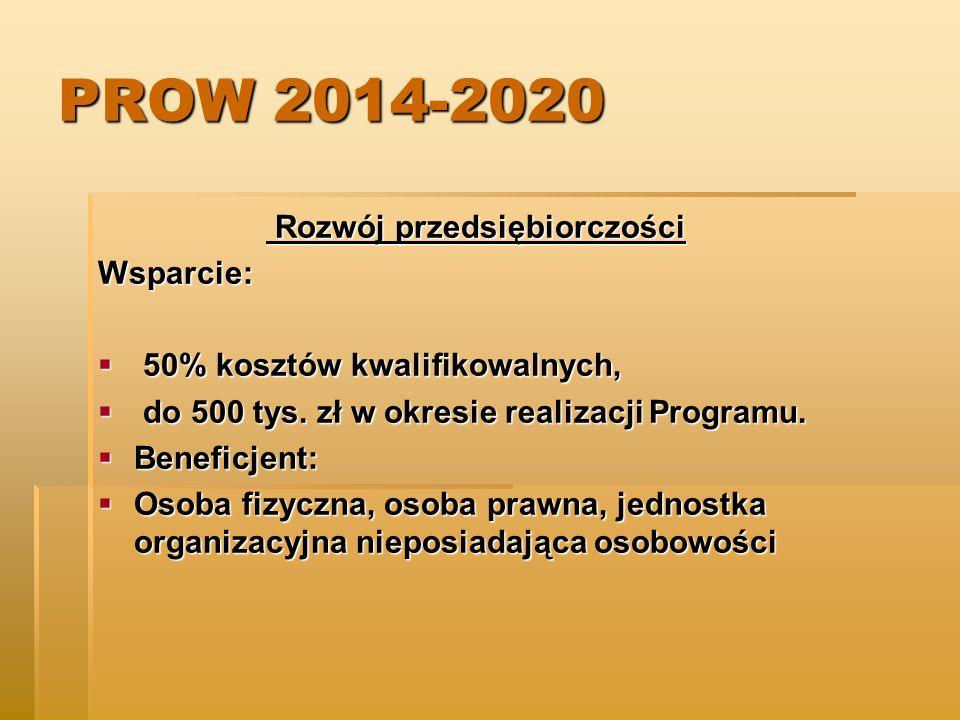 PROW 2014-2020 Rozwój przedsiębiorczości Rozwój przedsiębiorczościWsparcie:  50% kosztów kwalifikowalnych,  do 500 tys.
