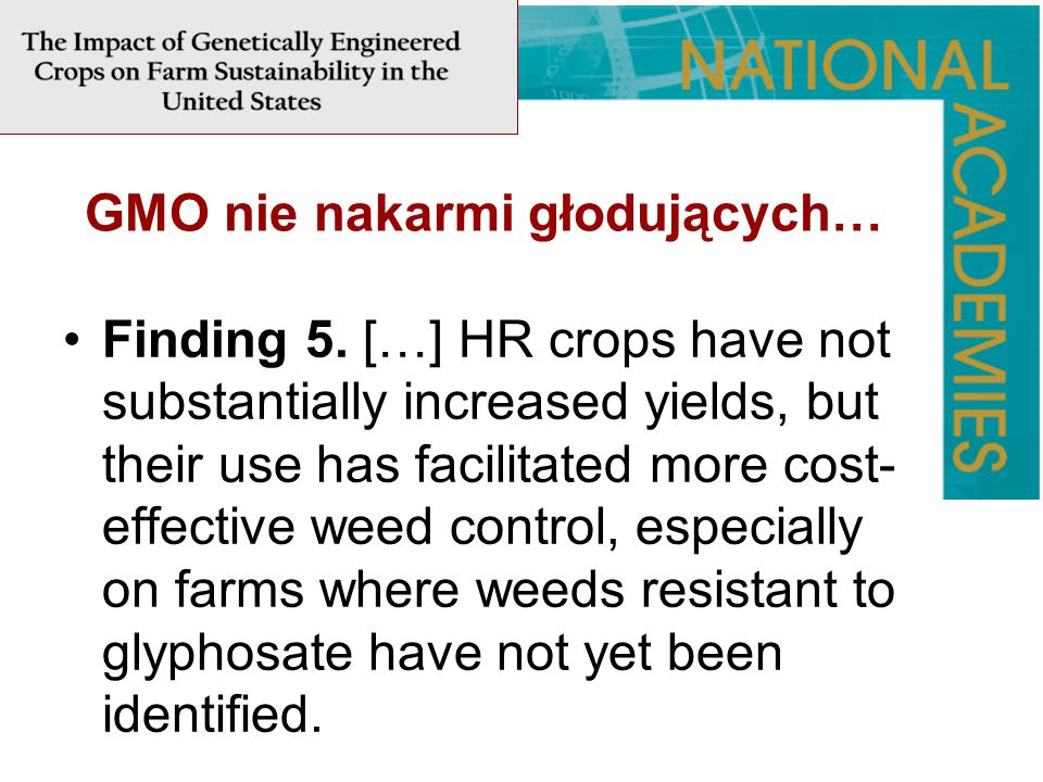 GMO nie nakarmi głodujących… Finding 5. […] HR crops have not substantially increased yields, but their use has facilitated more cost- effective weed