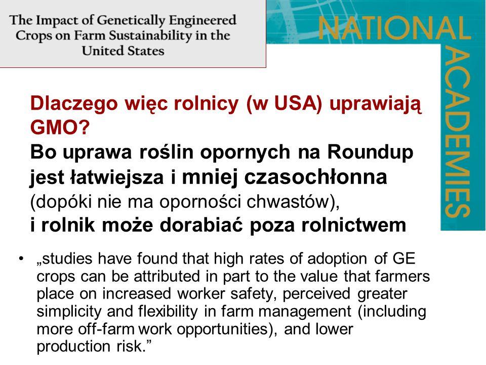 Dlaczego więc rolnicy (w USA) uprawiają GMO? Bo uprawa roślin opornych na Roundup jest łatwiejsza i mniej czasochłonna (dopóki nie ma oporności chwast