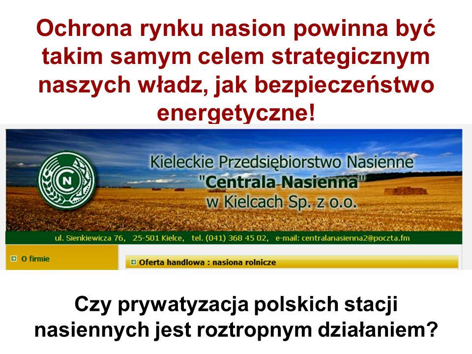 Ochrona rynku nasion powinna być takim samym celem strategicznym naszych władz, jak bezpieczeństwo energetyczne! Czy prywatyzacja polskich stacji nasi