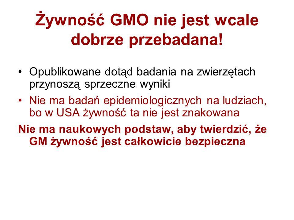 Żywność GMO nie jest wcale dobrze przebadana! Opublikowane dotąd badania na zwierzętach przynoszą sprzeczne wyniki Nie ma badań epidemiologicznych na
