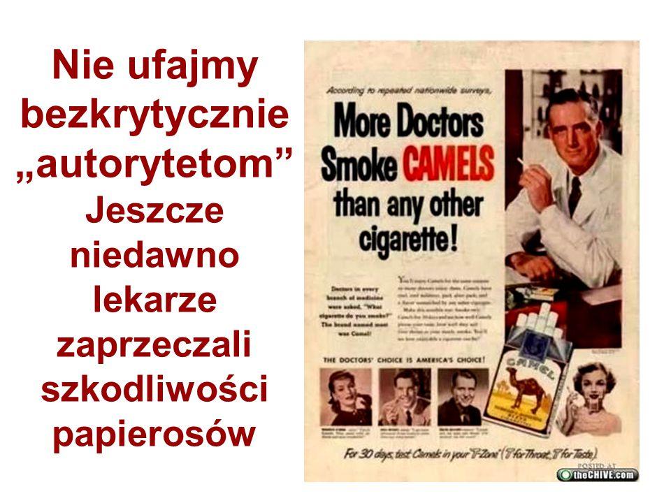"""Nie ufajmy bezkrytycznie """"autorytetom"""" Jeszcze niedawno lekarze zaprzeczali szkodliwości papierosów"""