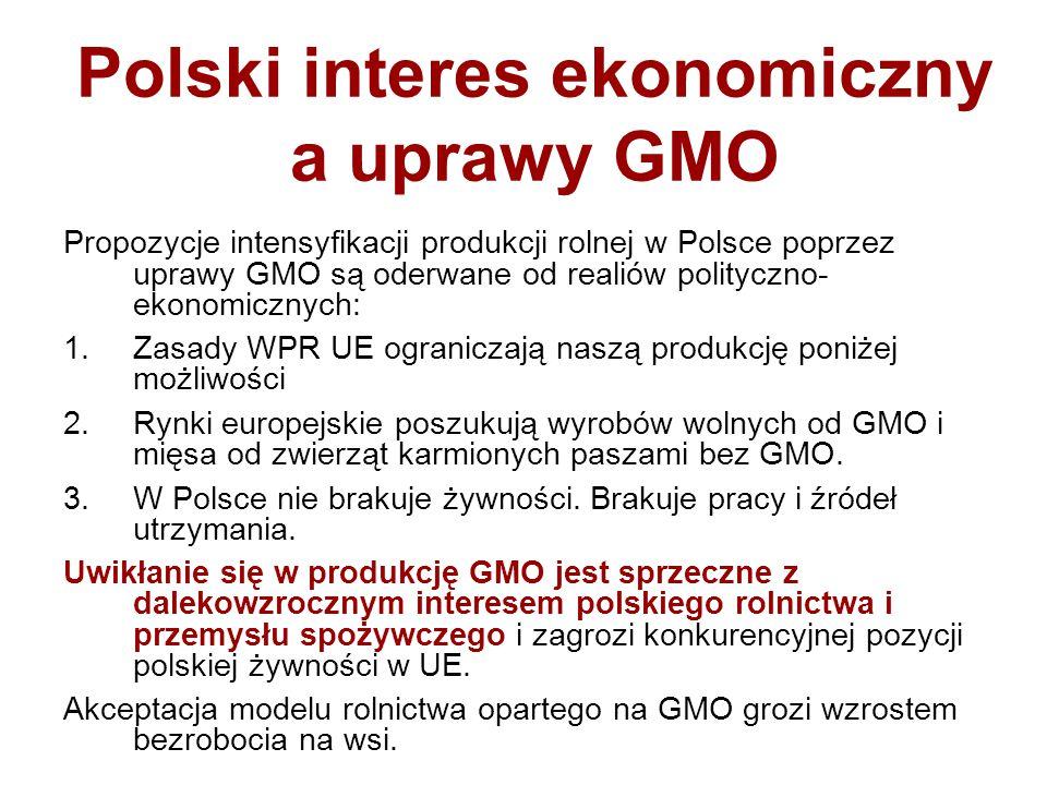 Polski interes ekonomiczny a uprawy GMO Propozycje intensyfikacji produkcji rolnej w Polsce poprzez uprawy GMO są oderwane od realiów polityczno- ekon