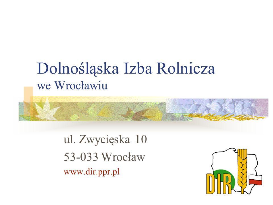 Dolnośląska Izba Rolnicza we Wrocławiu ul. Zwycięska 10 53-033 Wrocław www.dir.ppr.pl