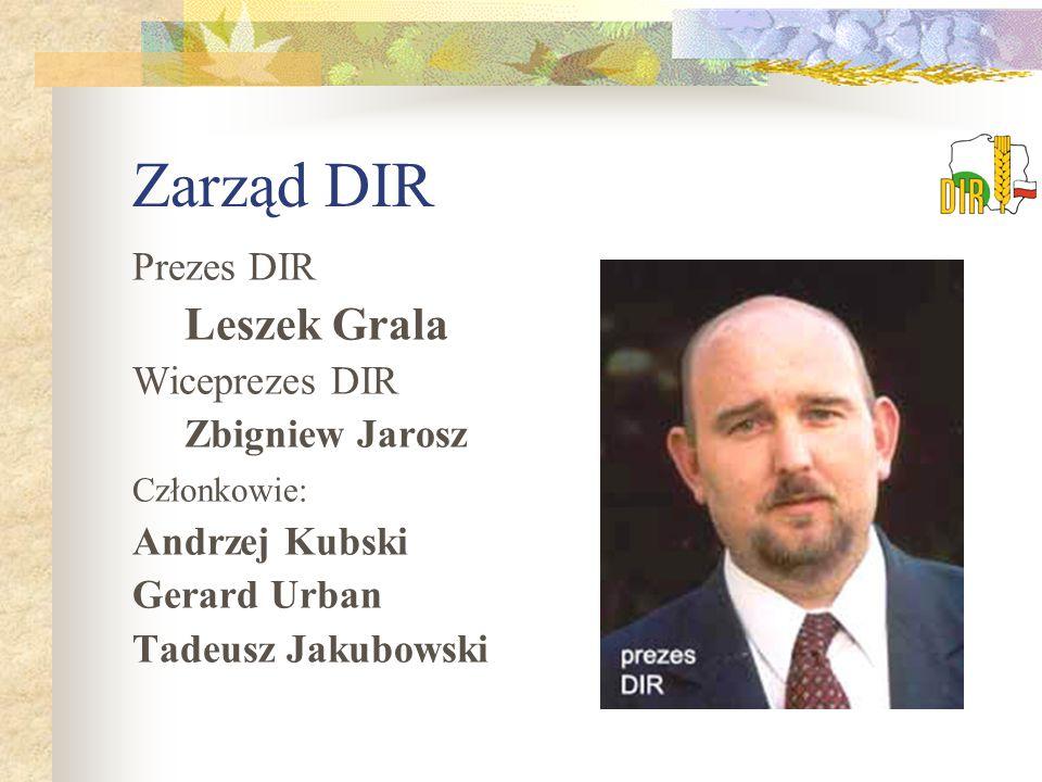 Zarząd DIR Prezes DIR Leszek Grala Wiceprezes DIR Zbigniew Jarosz Członkowie: Andrzej Kubski Gerard Urban Tadeusz Jakubowski
