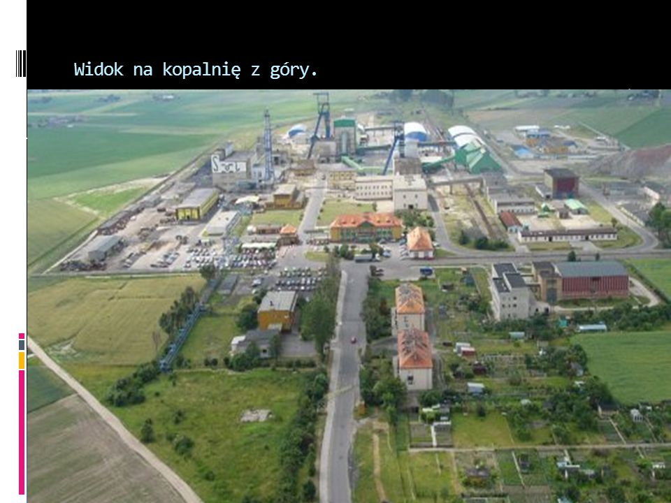  Wydarzeniem na skalę kontynentalną było powstanie Kopalni Soli 'Kłodawa' w latach pięćdziesiątych, drugiej co do wielkości tego rodzaju kopalni w Eu