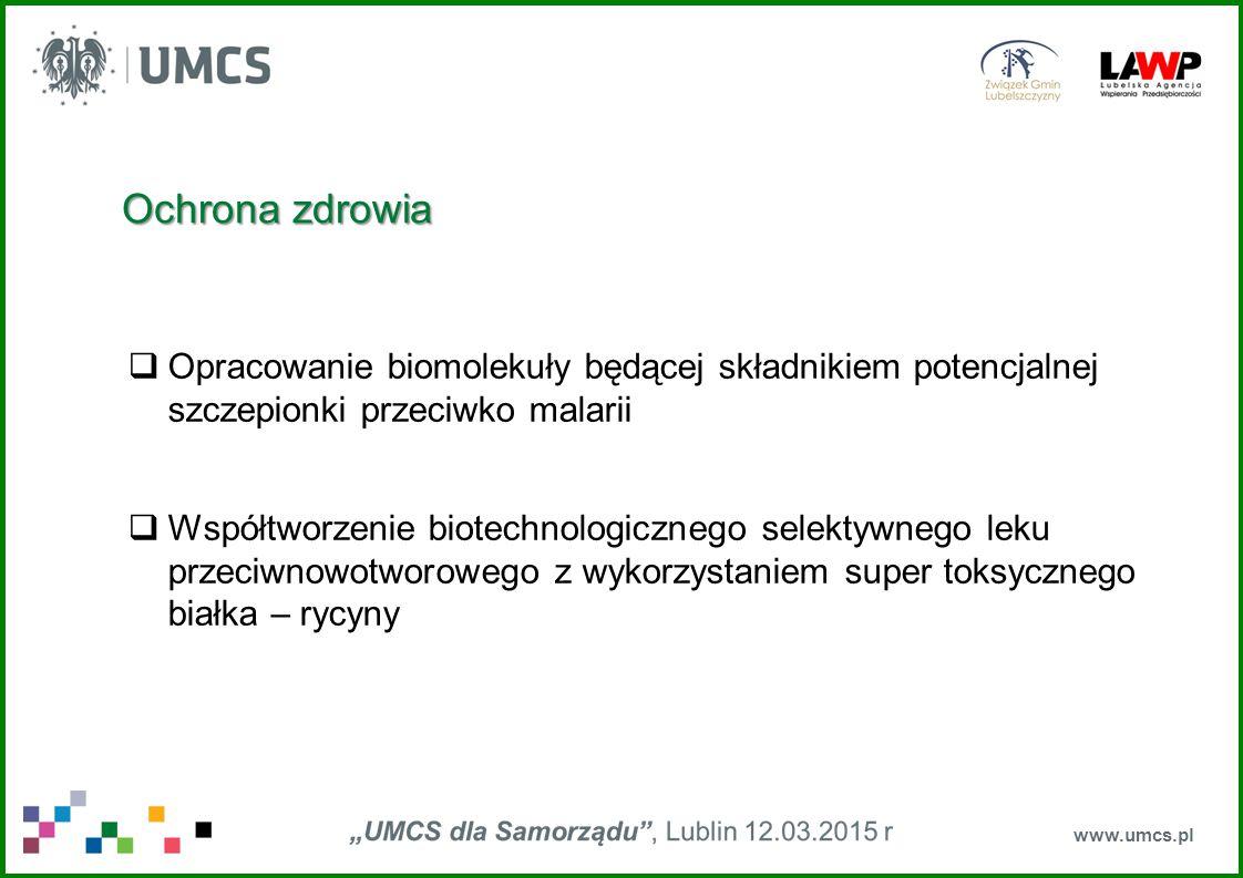 www.umcs.pl Ochrona zdrowia  Opracowanie biomolekuły będącej składnikiem potencjalnej szczepionki przeciwko malarii  Współtworzenie biotechnologiczn