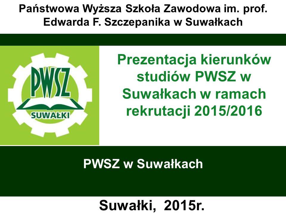 Państwowa Wyższa Szkoła Zawodowa w Suwałkach- powstała w 2005roku pierwsza inauguracja 2005/2006r.