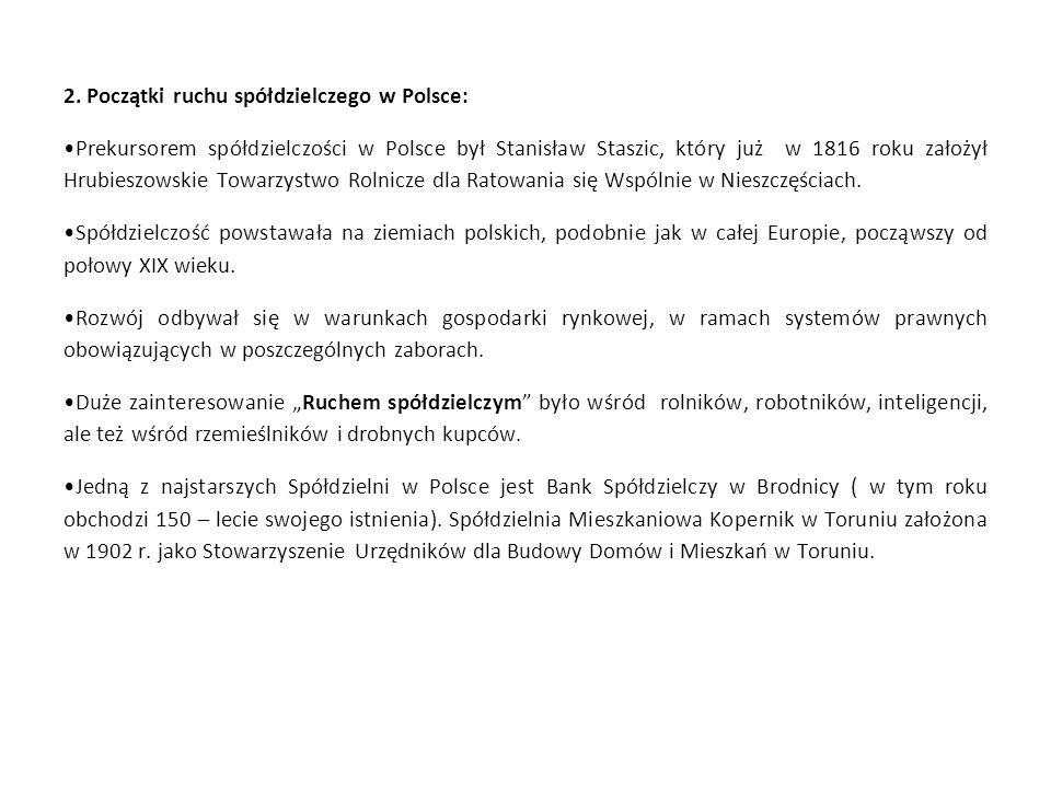 2. Początki ruchu spółdzielczego w Polsce: Prekursorem spółdzielczości w Polsce był Stanisław Staszic, który już w 1816 roku założył Hrubieszowskie To