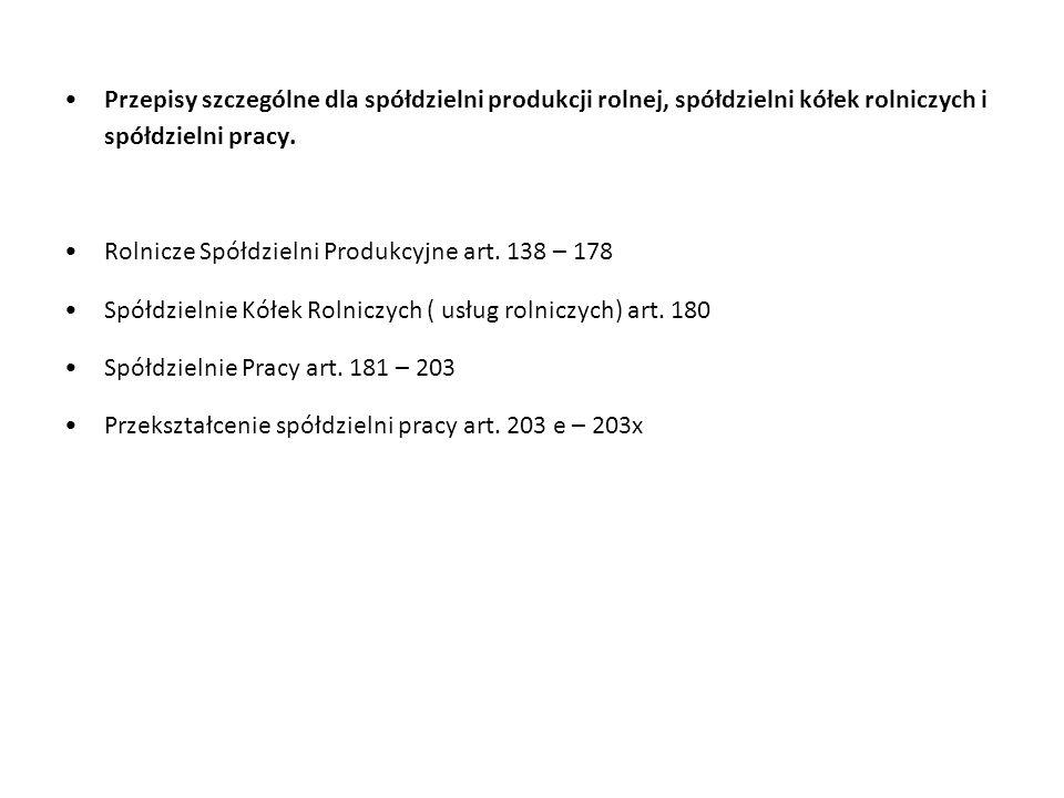 Przepisy szczególne dla spółdzielni produkcji rolnej, spółdzielni kółek rolniczych i spółdzielni pracy. Rolnicze Spółdzielni Produkcyjne art. 138 – 17