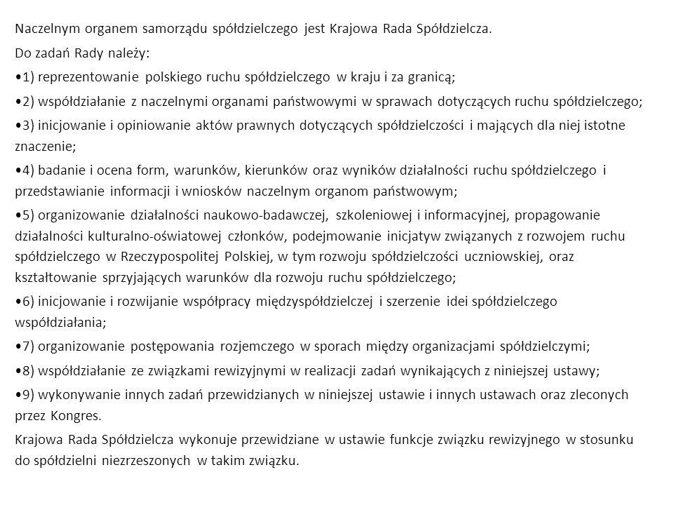 Naczelnym organem samorządu spółdzielczego jest Krajowa Rada Spółdzielcza. Do zadań Rady należy: 1) reprezentowanie polskiego ruchu spółdzielczego w k